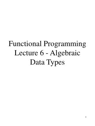 Functional Programming Lecture 6 - Algebraic Data Types