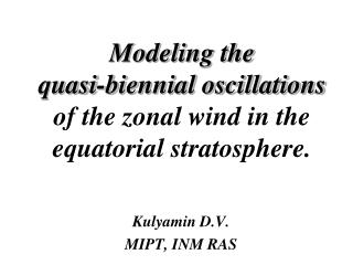 Modeling the quasi-biennial oscillations  of the zonal wind in the equatorial stratosphere .