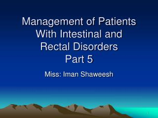 Management of Patients With Intestinal and Rectal Disorders Part 5