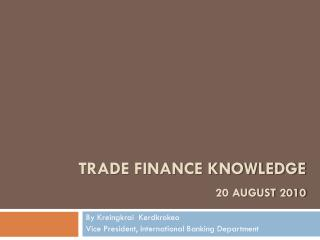 Trade finance knowledge 20 August 2010