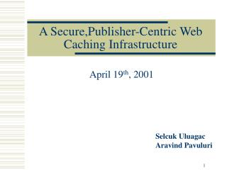 A Secure,Publisher-Centric Web Caching Infrastructure