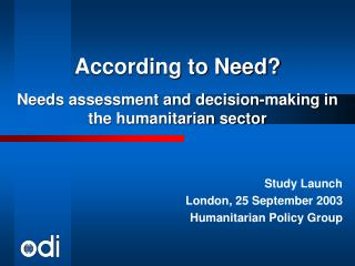 According to Need? Needs assessment and decision-making in the humanitarian sector