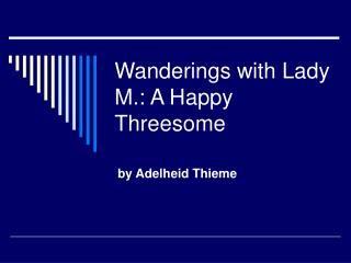Wanderings with Lady M.: A Happy Threesome