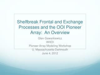 Shelfbreak  Frontal and Exchange Processes and the OOI Pioneer Array:  An Overview
