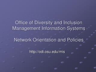 Office of Diversity and Inclusion Management Information Systems Network Orientation and Policies