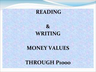READING  &  WRITING  MONEY VALUES THROUGH P1000