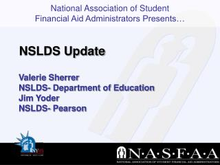 Valerie Sherrer NSLDS- Department of Education Jim Yoder NSLDS- Pearson