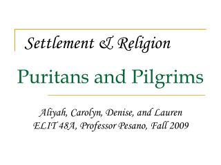 Puritans and Pilgrims Aliyah, Carolyn, Denise, and Lauren ELIT 48A, Professor Pesano, Fall 2009