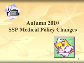 Autumn 2010  SSP Medical Policy Changes