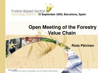 12 September 2005, Barcelona, Spain  Open Meeting of the Forestry Value Chain Risto Päivinen
