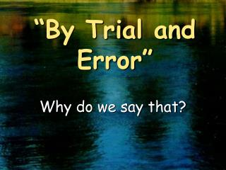 """By Trial and Error"""