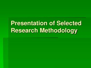 Presentation of Selected Research Methodology