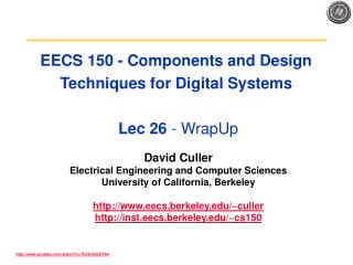 EECS 150 - Components and Design Techniques for Digital Systems  Lec 26  - WrapUp