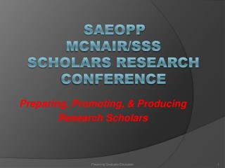 SAEOPP  McNair/SSS  Scholars Research Conference
