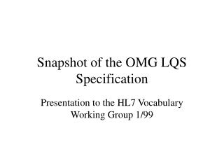 Snapshot of the OMG LQS Specification