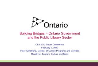 Building Bridges – Ontario Government and the Public Library Sector OLA 2012 Super Conference