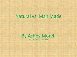 Natural vs. Man Made