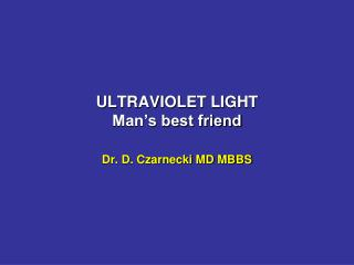ULTRAVIOLET LIGHT Man's best friend