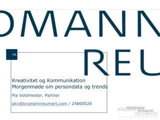 Kreativitet og Kommunikation  Morgenmøde om persondata og trends Pia Voldmester, Partner