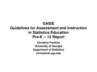 GAISE Guidelines for Assessment and Instruction in Statistics Education Pre-K -- 12 Report