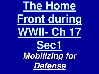 The Home Front during WWII- Ch 17 Sec1