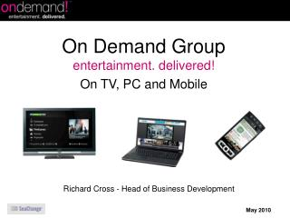 On Demand Group entertainment. delivered! On TV, PC and Mobile