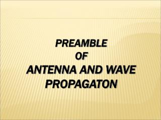 PREAMBLE  OF ANTENNA AND WAVE PROPAGATON