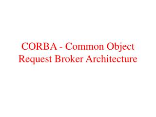 CORBA - Common Object Request Broker Architecture