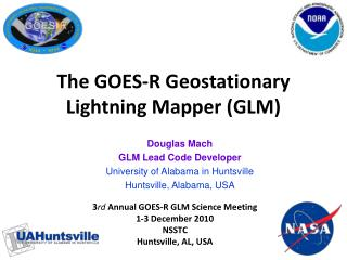 Douglas Mach GLM Lead Code Developer University of Alabama in Huntsville Huntsville, Alabama, USA