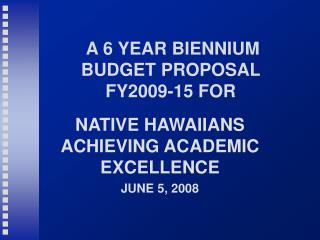 A 6 YEAR BIENNIUM BUDGET PROPOSAL FY2009-15 FOR