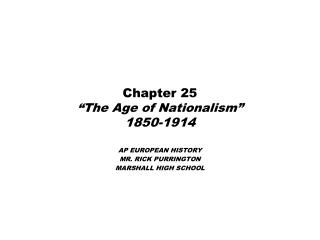"Chapter 25 ""The Age of Nationalism"" 1850-1914"