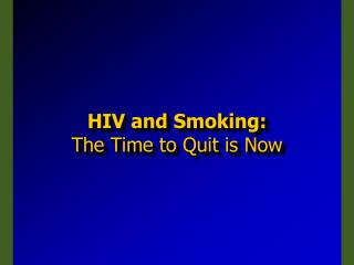 HIV and Smoking: The Time to Quit is Now