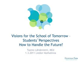Visions for the School of Tomorrow – Students´Perspectives How to Handle the Future?