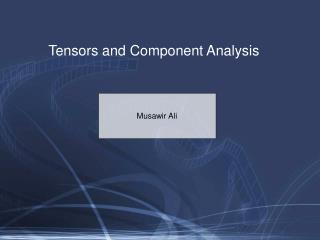 Tensors and Component Analysis
