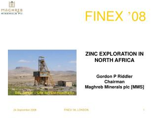 ZINC EXPLORATION IN NORTH AFRICA Gordon P Riddler Chairman Maghreb Minerals plc [MMS]