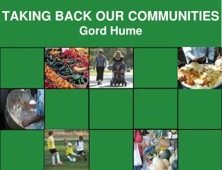 TAKING BACK OUR COMMUNITIES Gord Hume