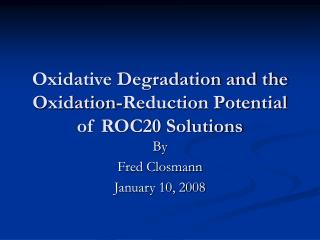 Oxidative Degradation and the Oxidation-Reduction Potential of ROC20 Solutions