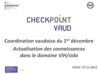 Coordination vaudoise du 1 er  décembre Actualisation des connaissances  dans le domaine VIH/sida