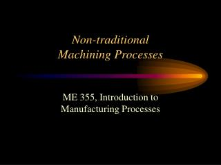 Non-traditional Machining Processes