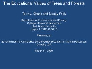 The Educational Values of Trees and Forests Terry L. Sharik and Stacey Frisk