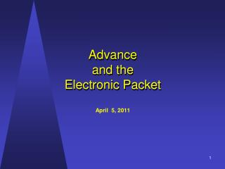 Advance and the Electronic Packet April  5, 2011