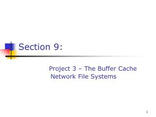 Section 9: Project 3 – The Buffer Cache                Network File Systems