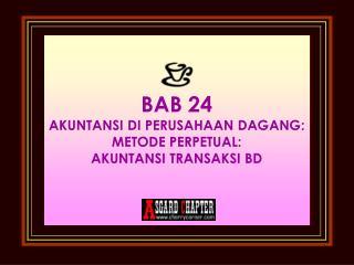 BAB 24 AKUNTANSI DI  PERUSAHAAN DAGANG : METODE PERPETUAL: AKUNTANSI TRANSAKSI BD