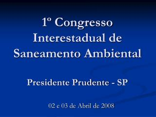 1º Congresso Interestadual de Saneamento Ambiental Presidente Prudente - SP