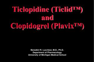 Ticlopidine (Ticlid™) and Clopidogrel (Plavix™)