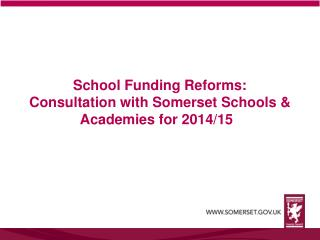 School Funding Reforms: Consultation with Somerset Schools & Academies for 2014/15