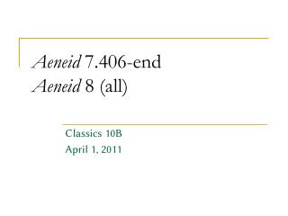 Aeneid  7.406-end Aeneid  8 (all)