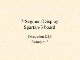 7-Segment Display: Spartan-3 board
