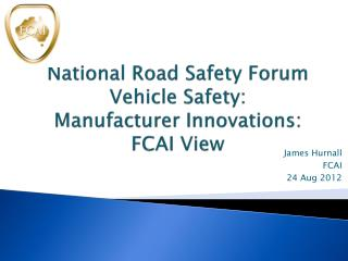 National Road Safety Forum Vehicle Safety: Manufacturer Innovations: FCAI View