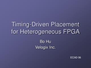 Timing-Driven Placement for Heterogeneous FPGA